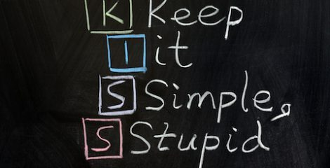 Keep it Simple Stupid (K.I.S.S.)
