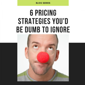 6-pricing-strategies-youd-be-dumb-to-ignore